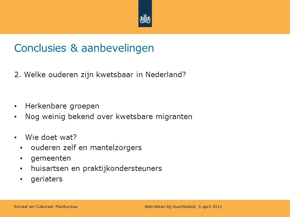 Sociaal en Cultureel Planbureau Conclusies & aanbevelingen 2. Welke ouderen zijn kwetsbaar in Nederland? Herkenbare groepen Nog weinig bekend over kwe