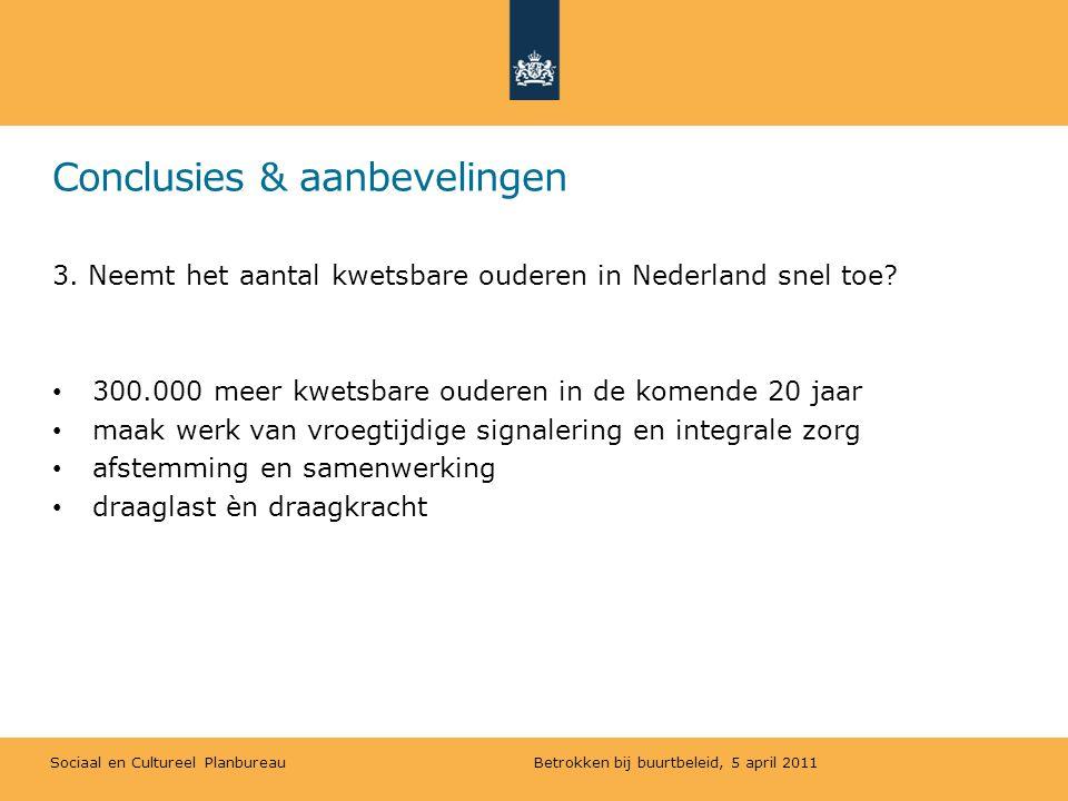 Sociaal en Cultureel Planbureau Conclusies & aanbevelingen 3. Neemt het aantal kwetsbare ouderen in Nederland snel toe? 300.000 meer kwetsbare ouderen