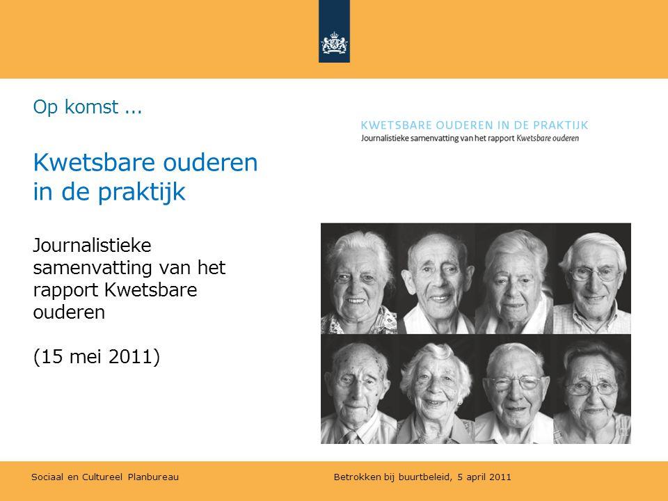 Sociaal en Cultureel Planbureau Op komst... Kwetsbare ouderen in de praktijk Journalistieke samenvatting van het rapport Kwetsbare ouderen (15 mei 201