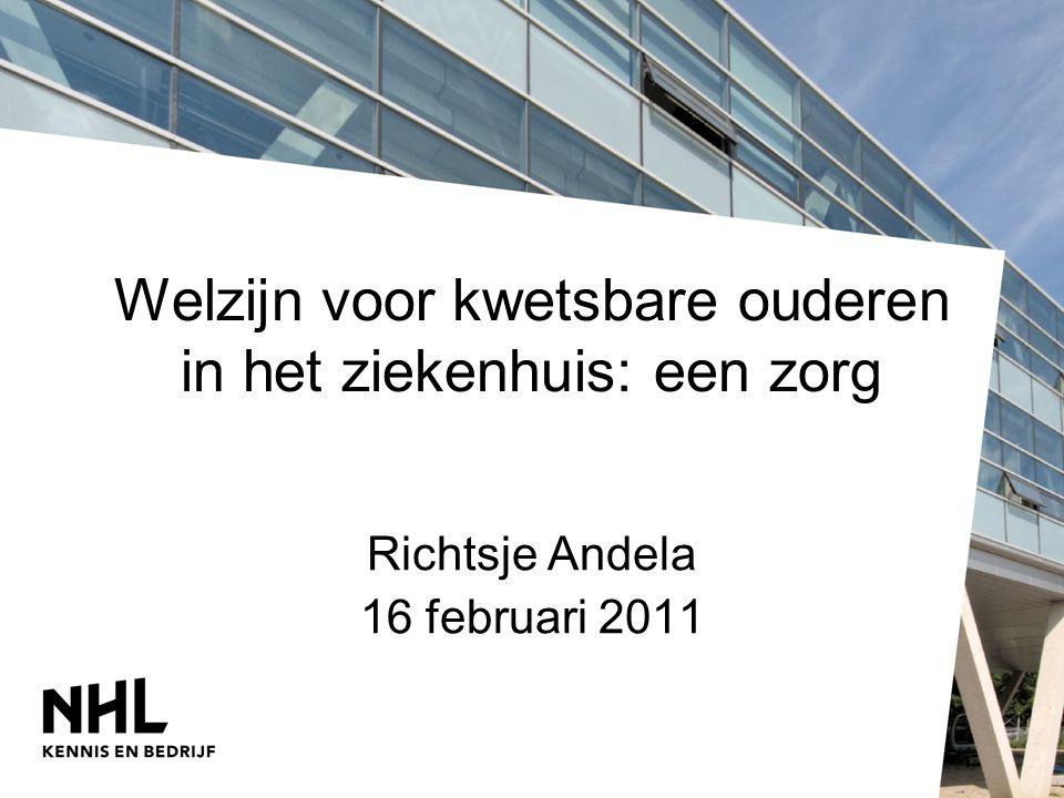 Welzijn voor kwetsbare ouderen in het ziekenhuis: een zorg Richtsje Andela 16 februari 2011