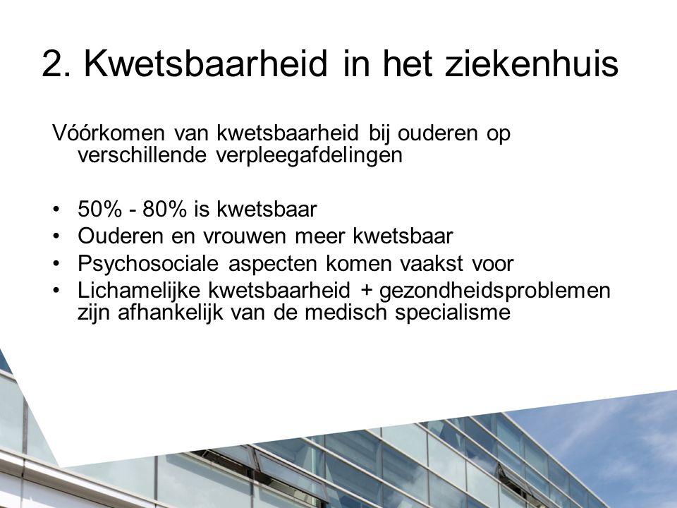 2. Kwetsbaarheid in het ziekenhuis Vóórkomen van kwetsbaarheid bij ouderen op verschillende verpleegafdelingen 50% - 80% is kwetsbaar Ouderen en vrouw