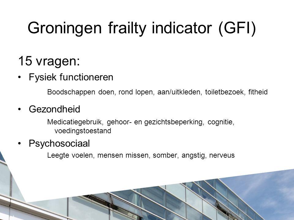Groningen frailty indicator (GFI) 15 vragen: Fysiek functioneren Boodschappen doen, rond lopen, aan/uitkleden, toiletbezoek, fitheid Gezondheid Medica