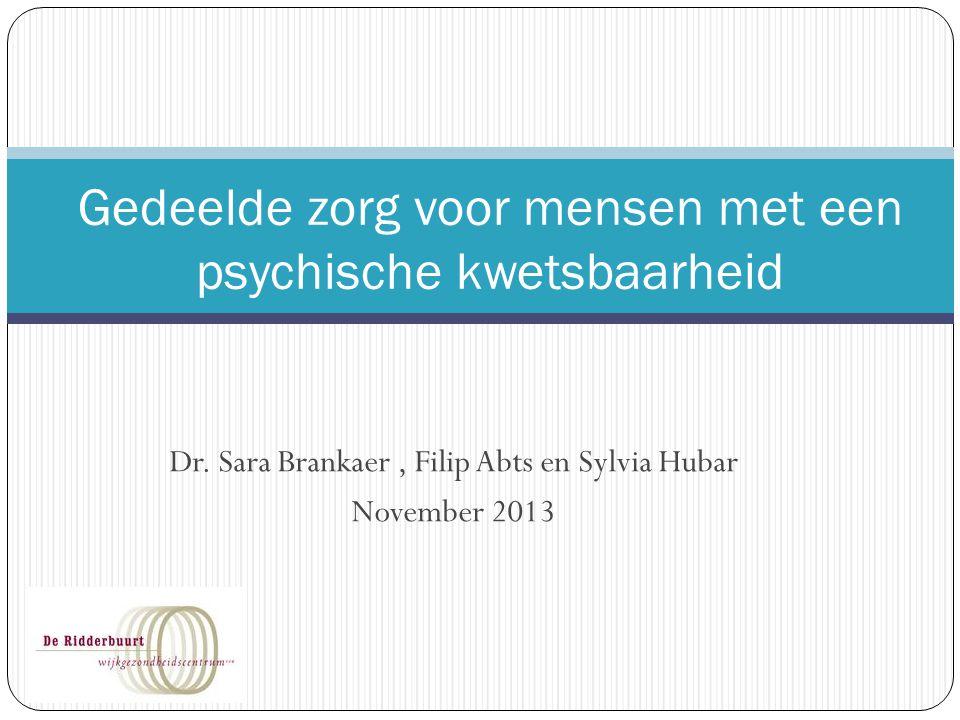 Dr. Sara Brankaer, Filip Abts en Sylvia Hubar November 2013 Gedeelde zorg voor mensen met een psychische kwetsbaarheid