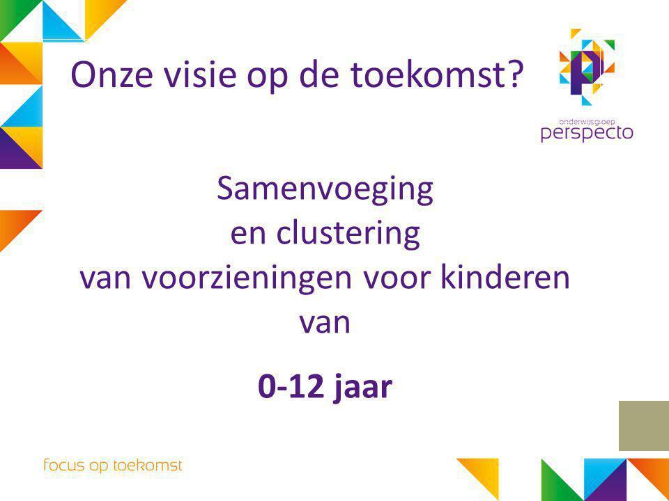 Samenvoeging en clustering van voorzieningen voor kinderen van 0-12 jaar Onze visie op de toekomst?