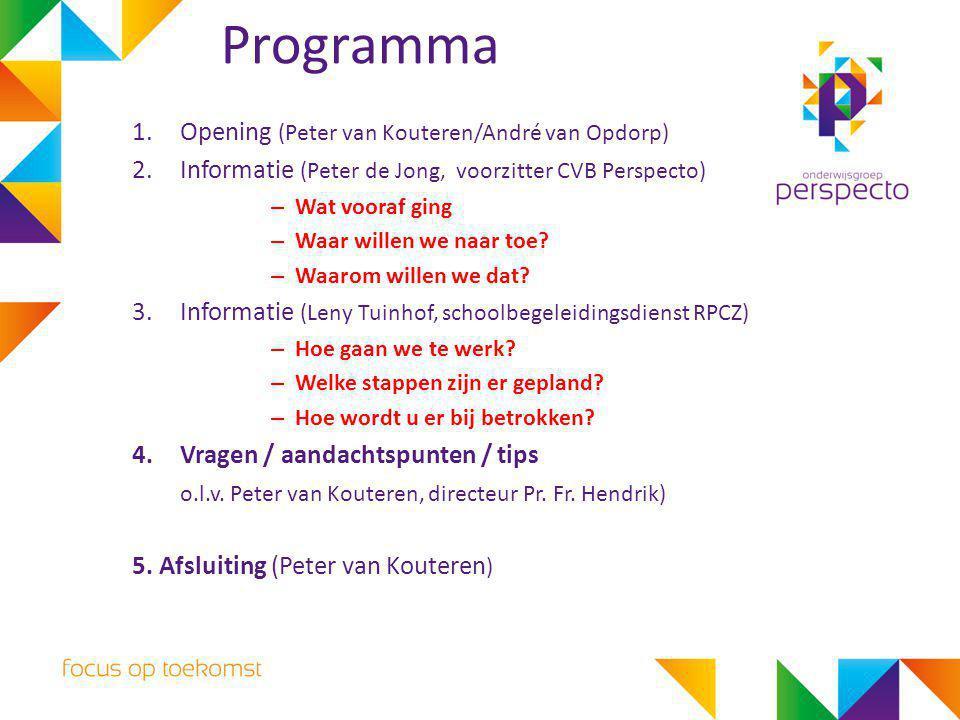 Programma 1.Opening (Peter van Kouteren/André van Opdorp) 2.Informatie (Peter de Jong, voorzitter CVB Perspecto) – Wat vooraf ging – Waar willen we na