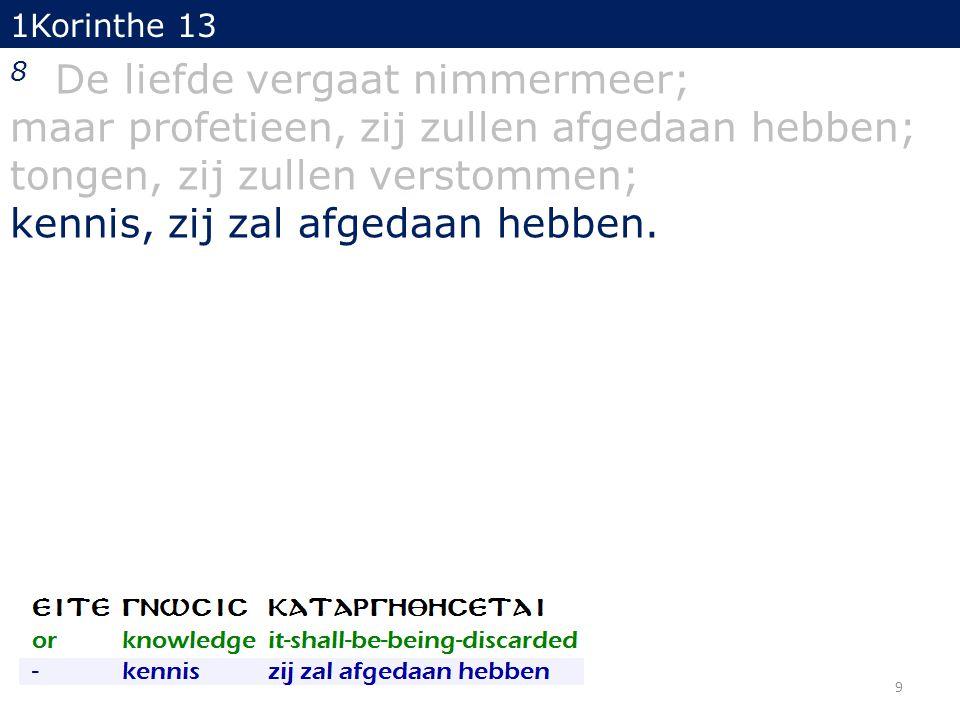 1Korinthe 13 9 Want onvolkomen is ons kennen en onvolkomen ons profeteren.