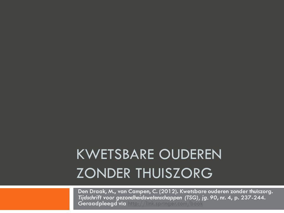 Inhoudsopgave  Inleiding  Data en methoden - Materiaal - Operationalisatie - Statistische analyse  Resultaten - Kwetsbare ouderen zonder thuiszorg - Verklaring van het verschil in thuiszorggebruik  Conclusies en discussie