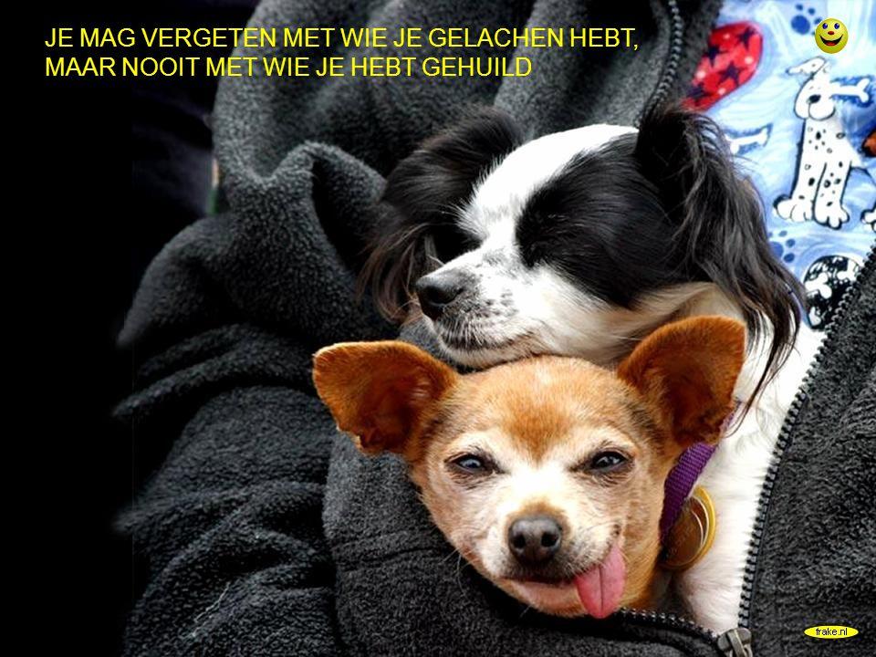 frake.nl JE MAG VERGETEN MET WIE JE GELACHEN HEBT, MAAR NOOIT MET WIE JE HEBT GEHUILD