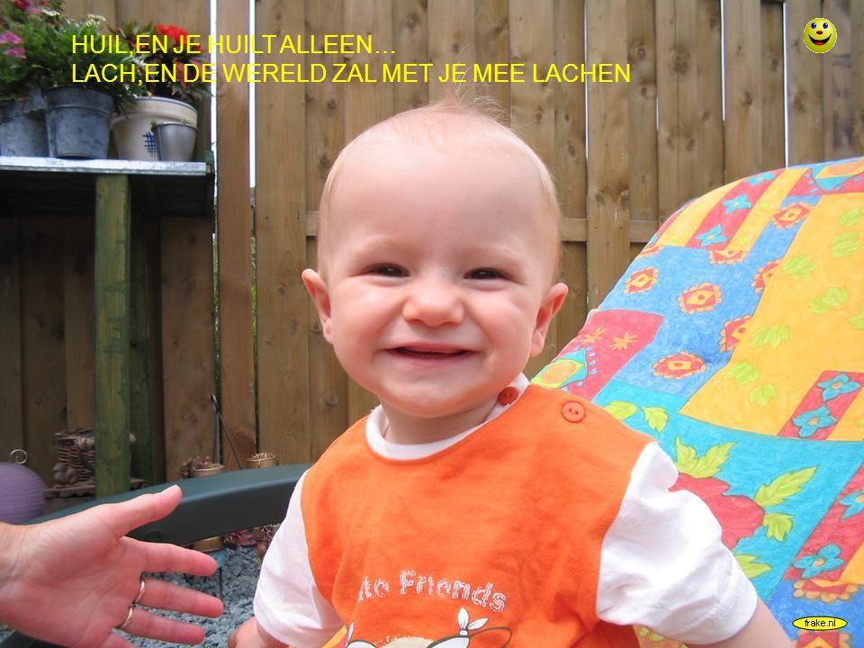 frake.nl HUIL,EN JE HUILT ALLEEN… LACH,EN DE WERELD ZAL MET JE MEE LACHEN