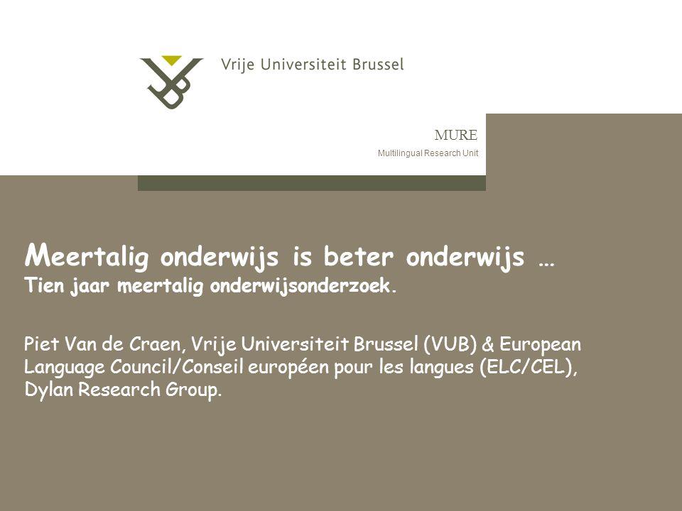 MURE Multilingual Research Unit M eertalig onderwijs is beter onderwijs … Tien jaar meertalig onderwijsonderzoek.