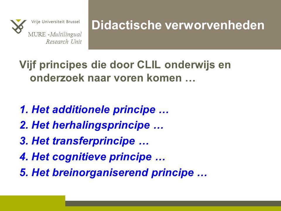 MURE -Multilingual Research Unit Didactische verworvenheden Vijf principes die door CLIL onderwijs en onderzoek naar voren komen … 1.