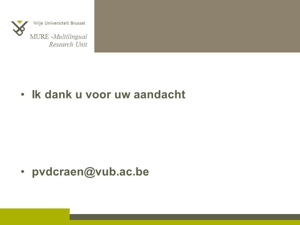 MURE -Multilingual Research Unit Ik dank u voor uw aandacht pvdcraen@vub.ac.be