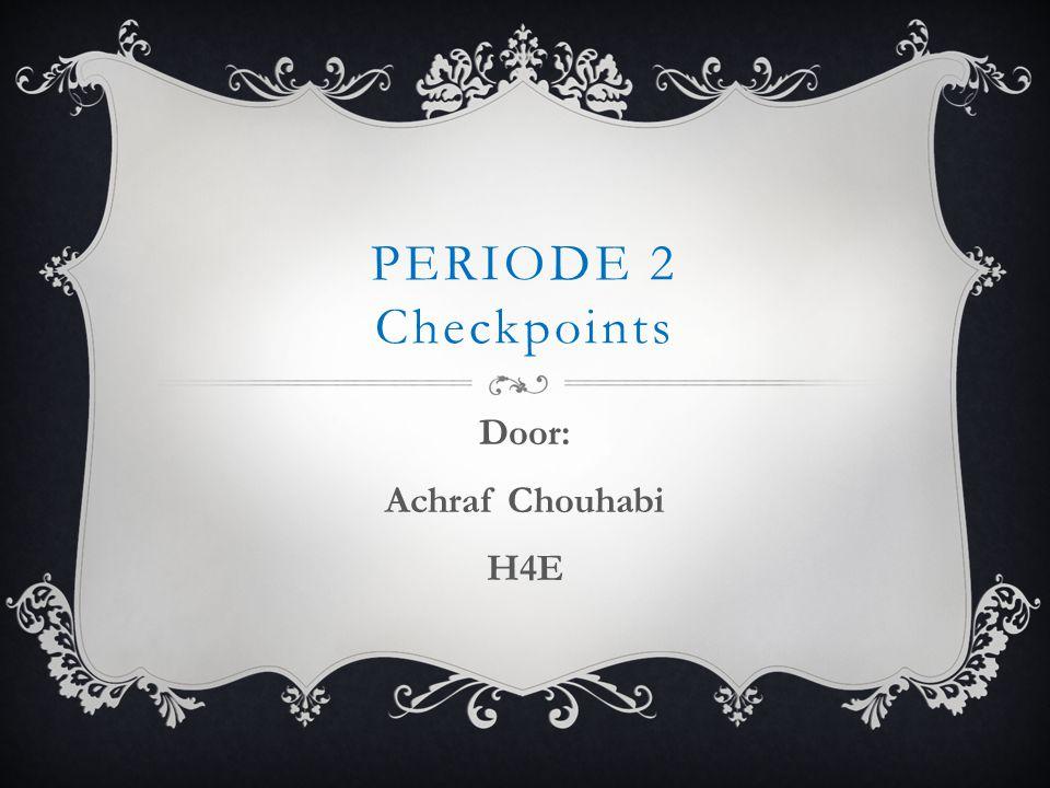 PERIODE 2 Checkpoints Door: Achraf Chouhabi H4E