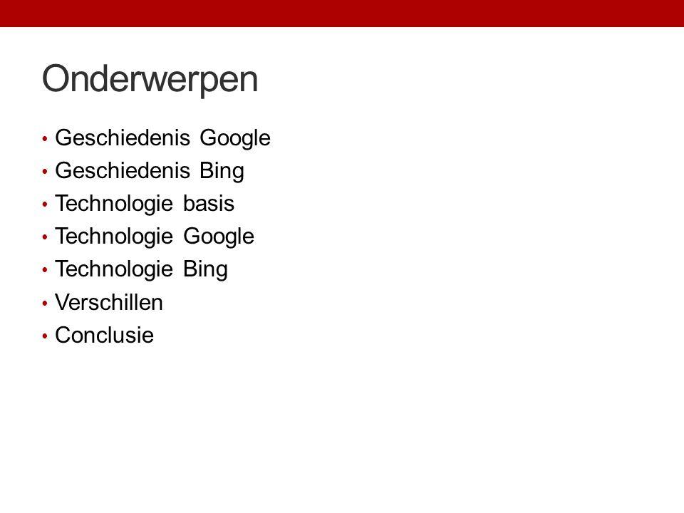 Onderwerpen Geschiedenis Google Geschiedenis Bing Technologie basis Technologie Google Technologie Bing Verschillen Conclusie