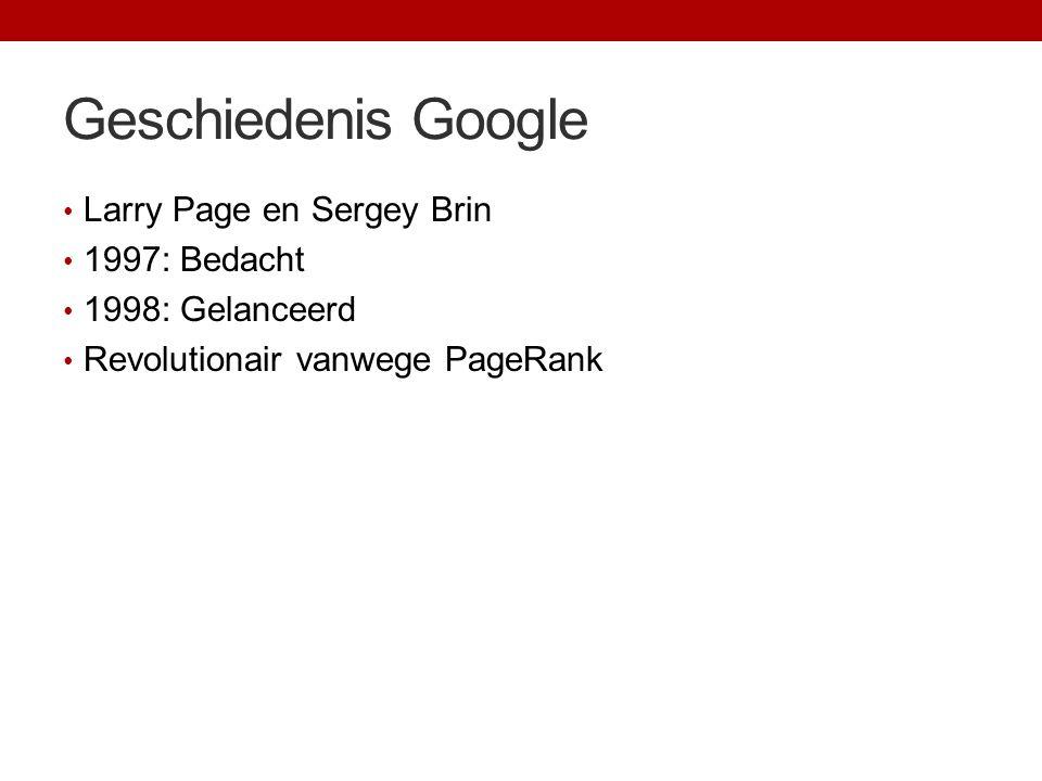 Geschiedenis Google Larry Page en Sergey Brin 1997: Bedacht 1998: Gelanceerd Revolutionair vanwege PageRank