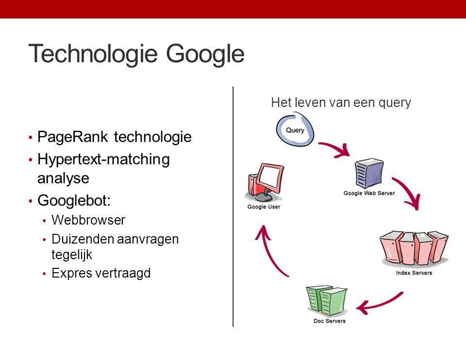Technologie Google Het leven van een query PageRank technologie Hypertext-matching analyse Googlebot: Webbrowser Duizenden aanvragen tegelijk Expres v