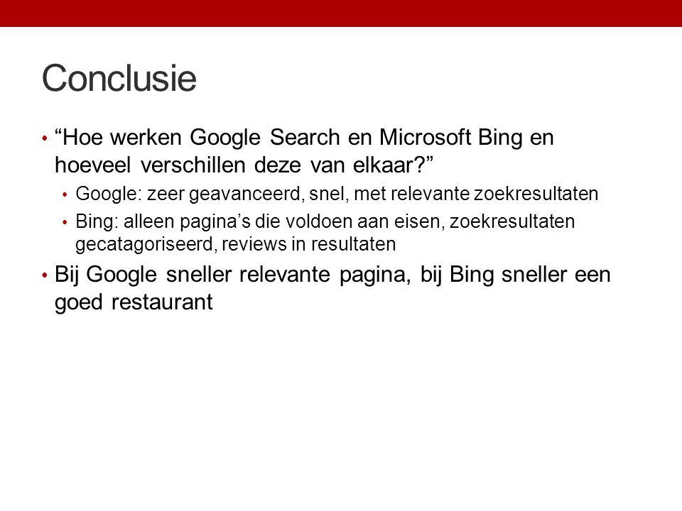 """Conclusie """"Hoe werken Google Search en Microsoft Bing en hoeveel verschillen deze van elkaar?"""" Google: zeer geavanceerd, snel, met relevante zoekresul"""
