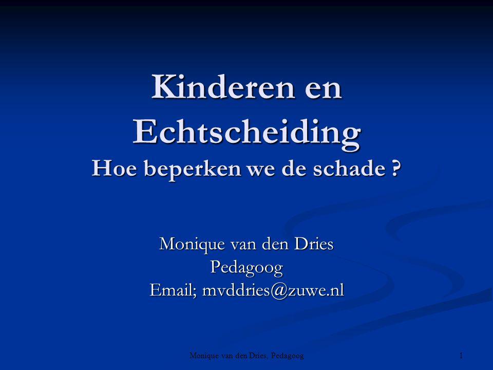 Monique van den Dries, Pedagoog 1 Kinderen en Echtscheiding Hoe beperken we de schade ? Monique van den Dries Pedagoog Email; mvddries@zuwe.nl