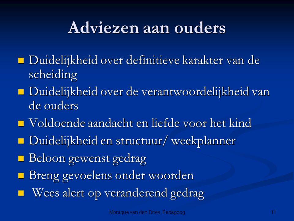 11Monique van den Dries, Pedagoog Adviezen aan ouders Duidelijkheid over definitieve karakter van de scheiding Duidelijkheid over definitieve karakter