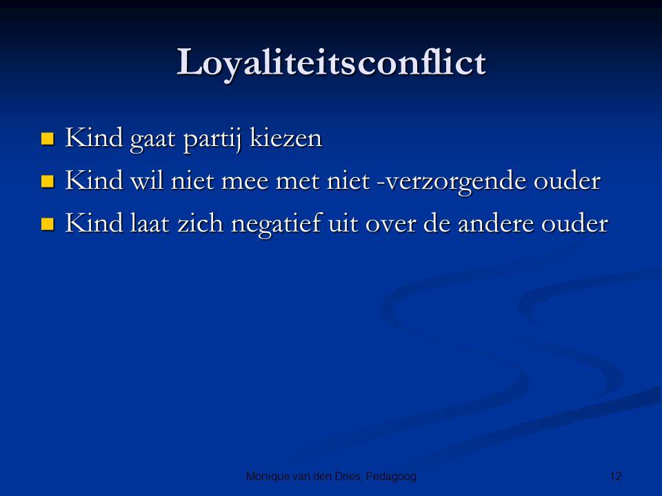 12Monique van den Dries, Pedagoog Loyaliteitsconflict Kind gaat partij kiezen Kind gaat partij kiezen Kind wil niet mee met niet -verzorgende ouder Ki