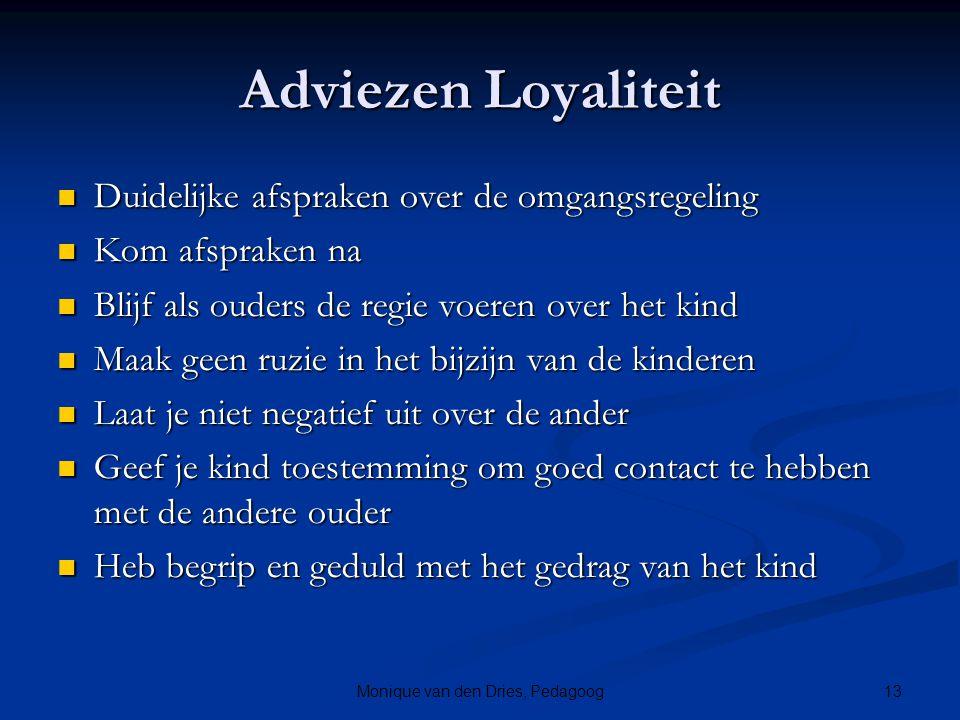 13Monique van den Dries, Pedagoog Adviezen Loyaliteit Duidelijke afspraken over de omgangsregeling Duidelijke afspraken over de omgangsregeling Kom af