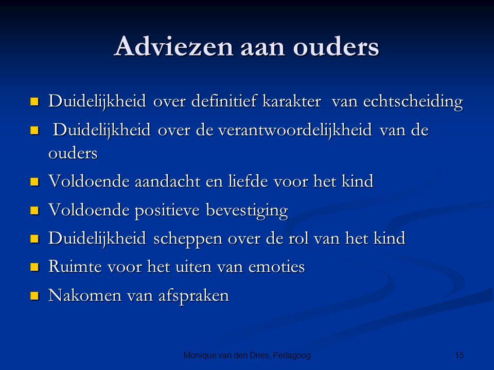 15Monique van den Dries, Pedagoog Adviezen aan ouders Duidelijkheid over definitief karakter van echtscheiding Duidelijkheid over definitief karakter
