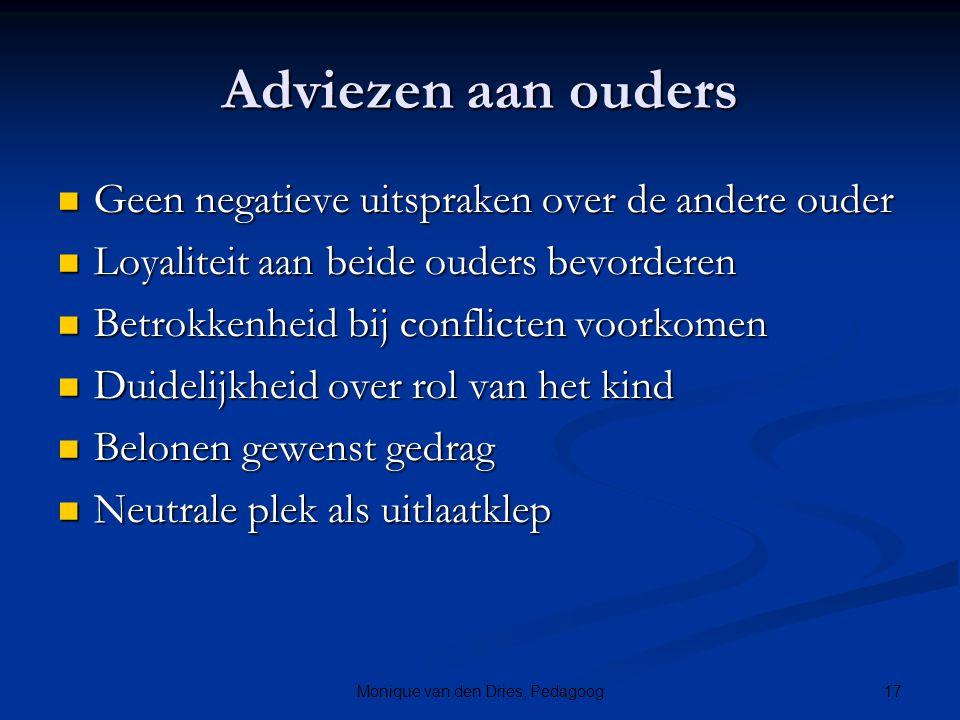 17Monique van den Dries, Pedagoog Adviezen aan ouders Geen negatieve uitspraken over de andere ouder Geen negatieve uitspraken over de andere ouder Lo