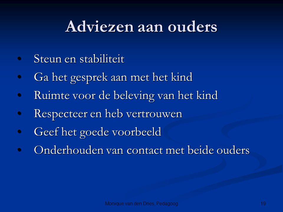 19Monique van den Dries, Pedagoog Adviezen aan ouders Steun en stabiliteit Steun en stabiliteit Ga het gesprek aan met het kind Ga het gesprek aan met