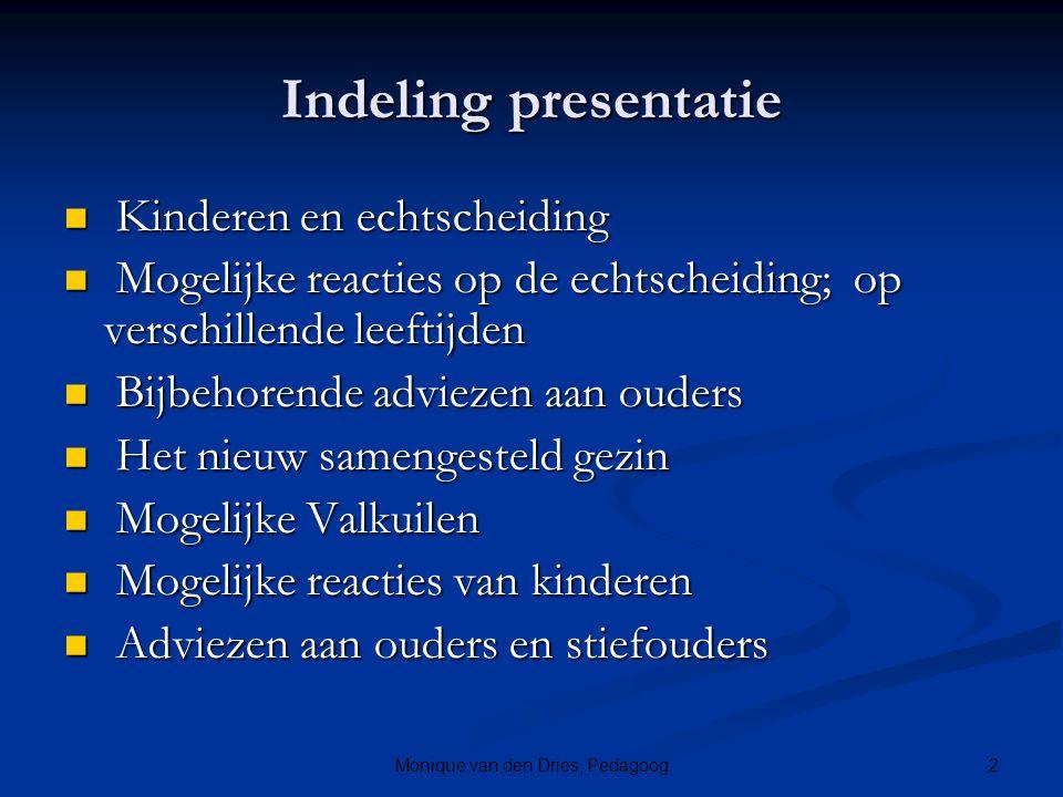 2Monique van den Dries, Pedagoog Indeling presentatie Kinderen en echtscheiding Kinderen en echtscheiding Mogelijke reacties op de echtscheiding; op v