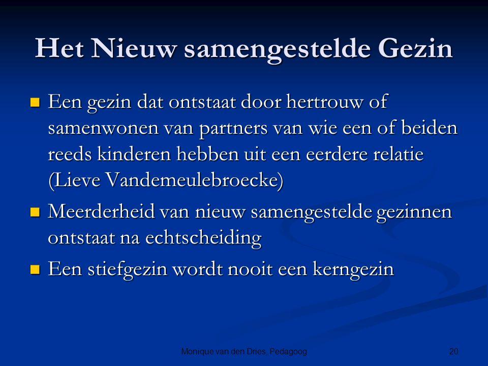 20Monique van den Dries, Pedagoog Het Nieuw samengestelde Gezin Een gezin dat ontstaat door hertrouw of samenwonen van partners van wie een of beiden
