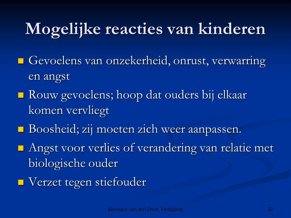 22Monique van den Dries, Pedagoog Mogelijke reacties van kinderen Gevoelens van onzekerheid, onrust, verwarring en angst Gevoelens van onzekerheid, on