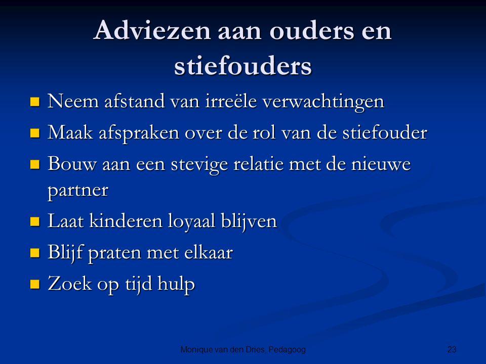 23Monique van den Dries, Pedagoog Adviezen aan ouders en stiefouders Neem afstand van irreële verwachtingen Neem afstand van irreële verwachtingen Maa