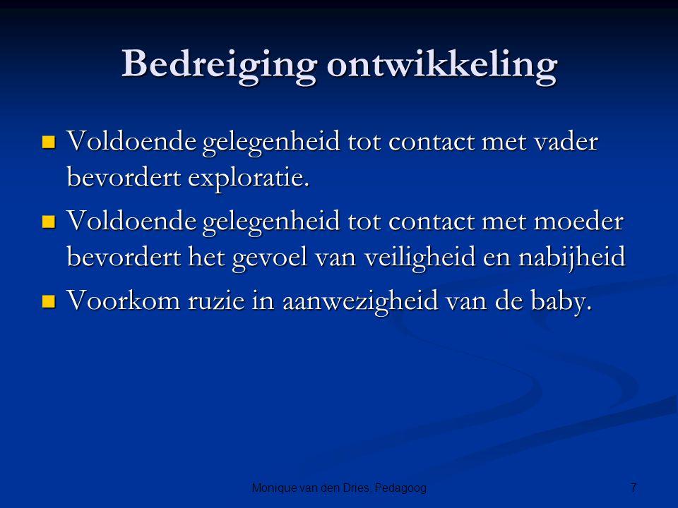 7Monique van den Dries, Pedagoog Bedreiging ontwikkeling Voldoende gelegenheid tot contact met vader bevordert exploratie. Voldoende gelegenheid tot c
