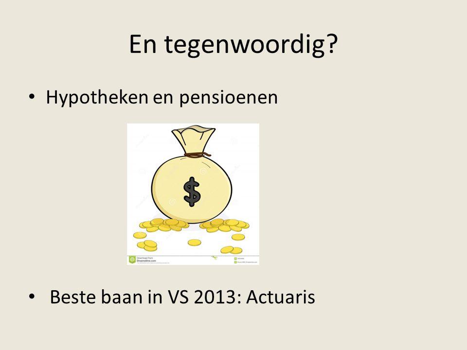 En tegenwoordig? Hypotheken en pensioenen Beste baan in VS 2013: Actuaris