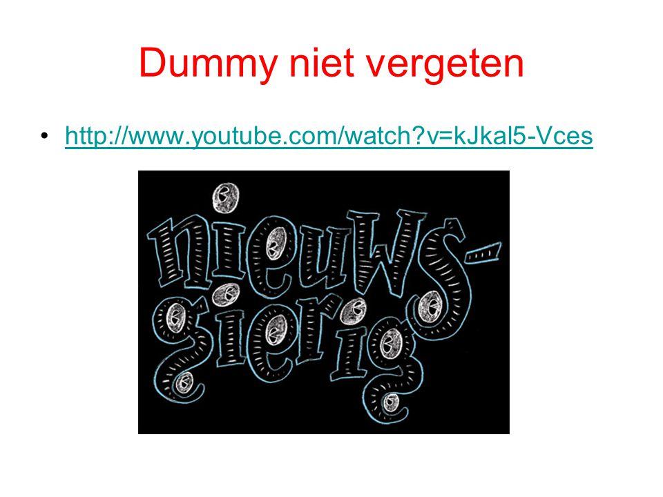 Dummy niet vergeten http://www.youtube.com/watch?v=kJkal5-Vces