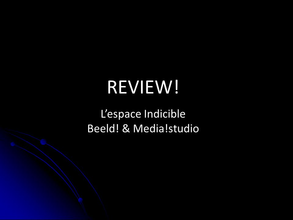 REVIEW! L'espace Indicible Beeld! & Media!studio ANALYSE ONTWERP