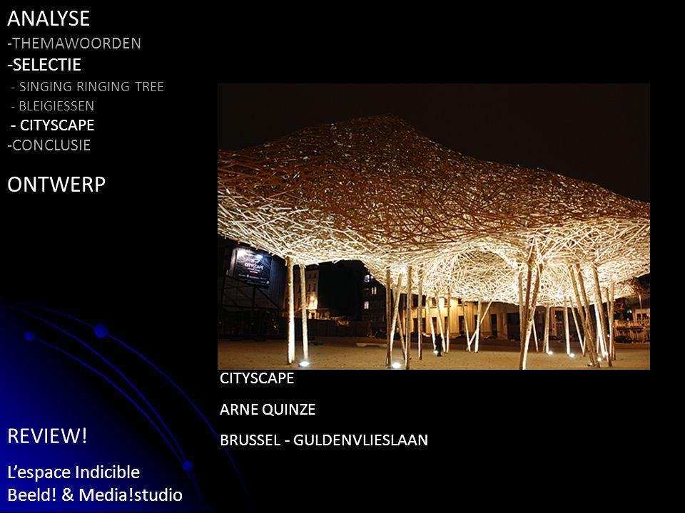 CITYSCAPE ARNE QUINZE BRUSSEL - GULDENVLIESLAAN ANALYSE -THEMAWOORDEN -SELECTIE - SINGING RINGING TREE - BLEIGIESSEN - CITYSCAPE -CONCLUSIE ONTWERP REVIEW.