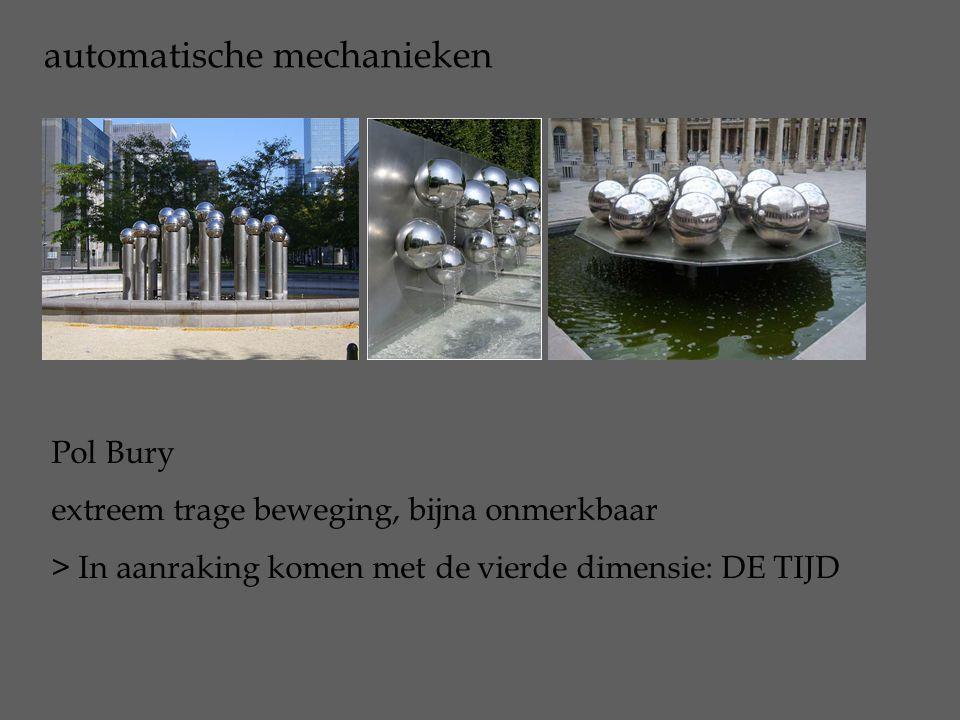 automatische mechanieken Pol Bury extreem trage beweging, bijna onmerkbaar > In aanraking komen met de vierde dimensie: DE TIJD
