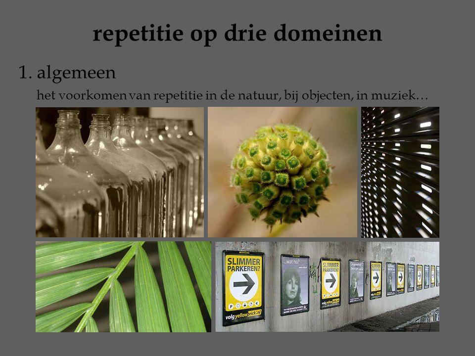 repetitie op drie domeinen 1. algemeen het voorkomen van repetitie in de natuur, bij objecten, in muziek…