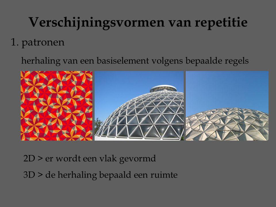 Verschijningsvormen van repetitie 1. patronen herhaling van een basiselement volgens bepaalde regels 2D > er wordt een vlak gevormd 3D > de herhaling
