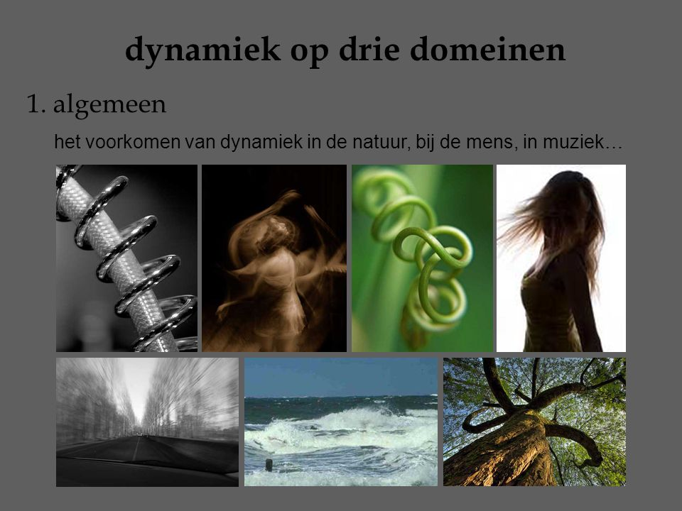 dynamiek op drie domeinen 1. algemeen het voorkomen van dynamiek in de natuur, bij de mens, in muziek…