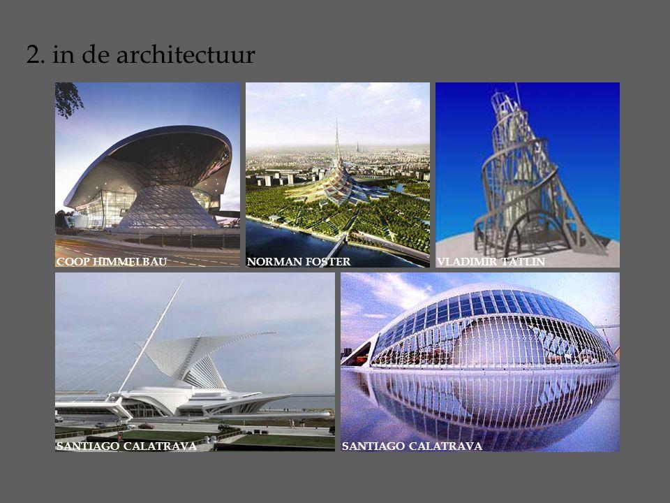 2. in de architectuur COOP HIMMELBAUNORMAN FOSTERVLADIMIR TATLIN SANTIAGO CALATRAVA