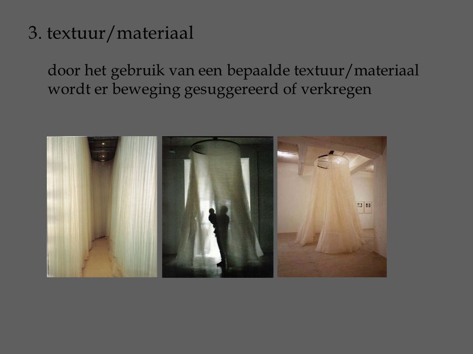 3. textuur/materiaal door het gebruik van een bepaalde textuur/materiaal wordt er beweging gesuggereerd of verkregen