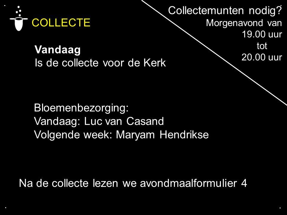 .... COLLECTE Vandaag Is de collecte voor de Kerk Bloemenbezorging: Vandaag: Luc van Casand Volgende week: Maryam Hendrikse Na de collecte lezen we av
