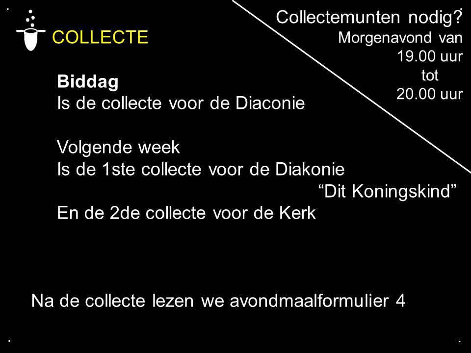 """.... COLLECTE Biddag Is de collecte voor de Diaconie Volgende week Is de 1ste collecte voor de Diakonie """"Dit Koningskind"""" En de 2de collecte voor de K"""