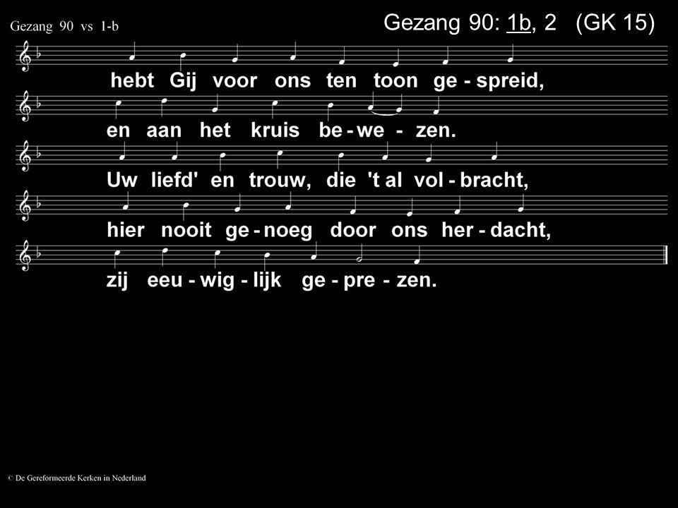 Gezang 90: 1b, 2 (GK 15)