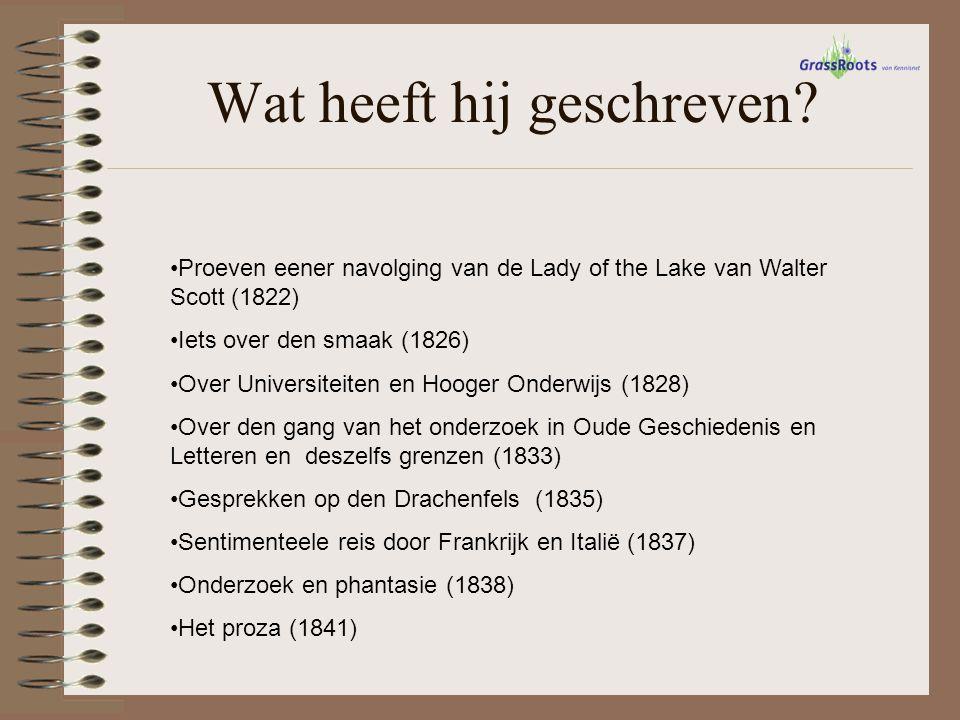 Wat heeft hij geschreven? Proeven eener navolging van de Lady of the Lake van Walter Scott (1822) Iets over den smaak (1826) Over Universiteiten en Ho