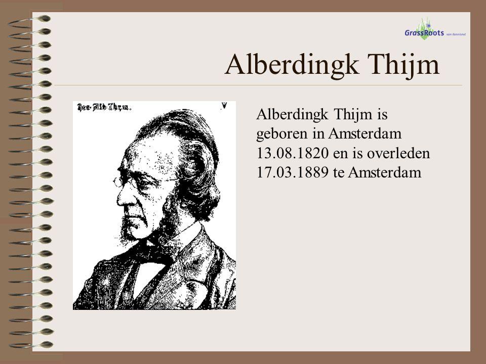 Alberdingk Thijm Alberdingk Thijm is geboren in Amsterdam 13.08.1820 en is overleden 17.03.1889 te Amsterdam