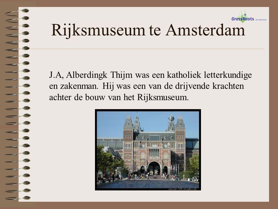 Rijksmuseum te Amsterdam J.A, Alberdingk Thijm was een katholiek letterkundige en zakenman. Hij was een van de drijvende krachten achter de bouw van h