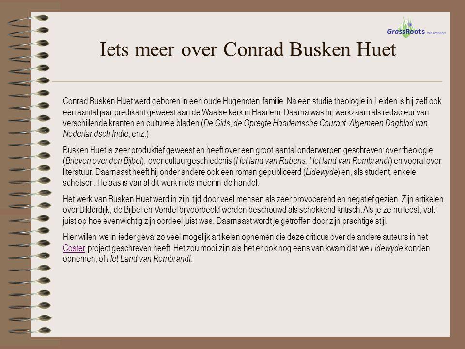 Iets meer over Conrad Busken Huet Conrad Busken Huet werd geboren in een oude Hugenoten-familie. Na een studie theologie in Leiden is hij zelf ook een